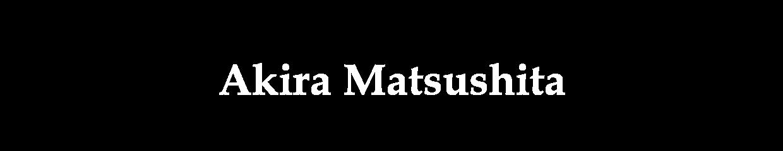 Akira MATSUSHITA